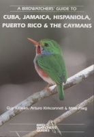 A Birdwatchers Guide to Cuba, Jamaica, Hispaniola, Puerto Rico & The Caymans